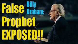 Billy Graham EXPOSED as a False Prophet