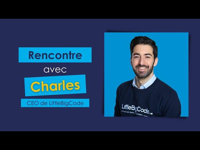 Rencontre avec Charles, CEO et co-fondateur de LittleBigCode