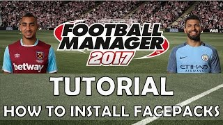 How to Install Player Face Packs | Football Manager 2017/2018