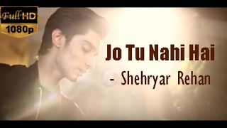 Jo Tu Nahi Hai - Shehryar Rehan