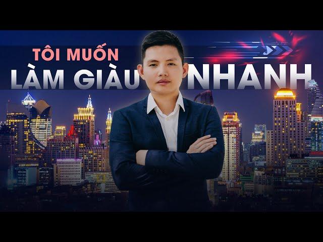 TÔI MUỐN LÀM GIÀU NHANH | Quang Lê TV