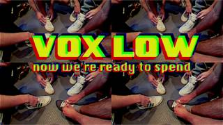 VOX LOW - NOW WE'RE READY TO SPEND (OFFICIAL)