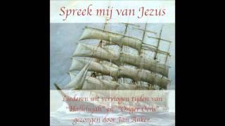 Spreek mij van Jezus mijn Heiland - Jan Anker