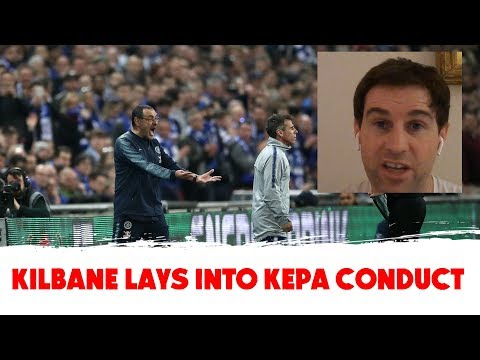 """Kepa actions """"is what stinks about modern day football"""" - Kevin Kilbane"""