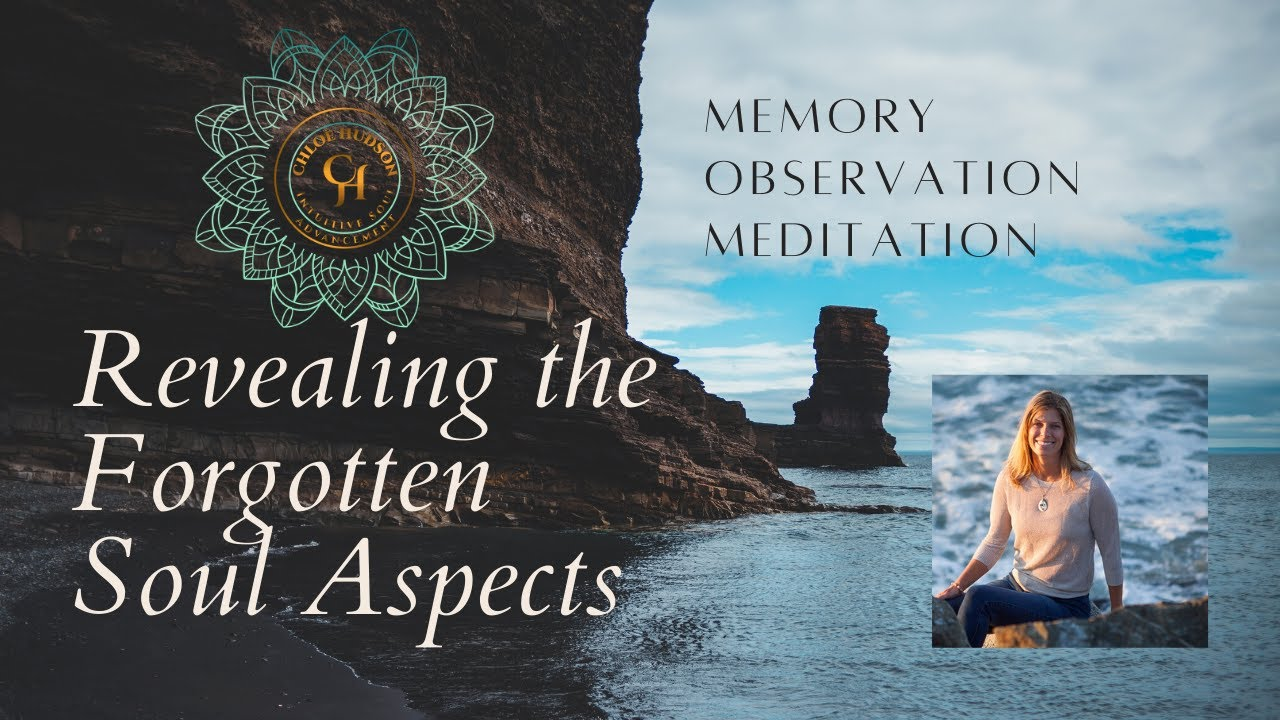 Revealing Forgotten Soul Aspects. A Guided Meditation.