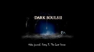 Dark Souls 2 Video Journal. Entry 3. The Lost Sinner