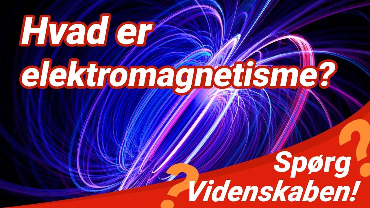 Hvad er elektromagnetisme? | SPØRG VIDENSKABEN