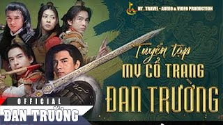 Tuyển Tập MV Cổ Trang - Đan Trường (Official MV)