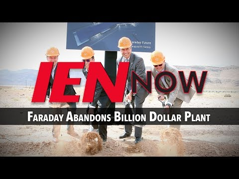 IEN NOW: Faraday Abandons Billion Dollar Plant