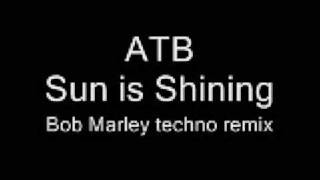 ATB Sun Is Shining Bob Marley Techno Remix