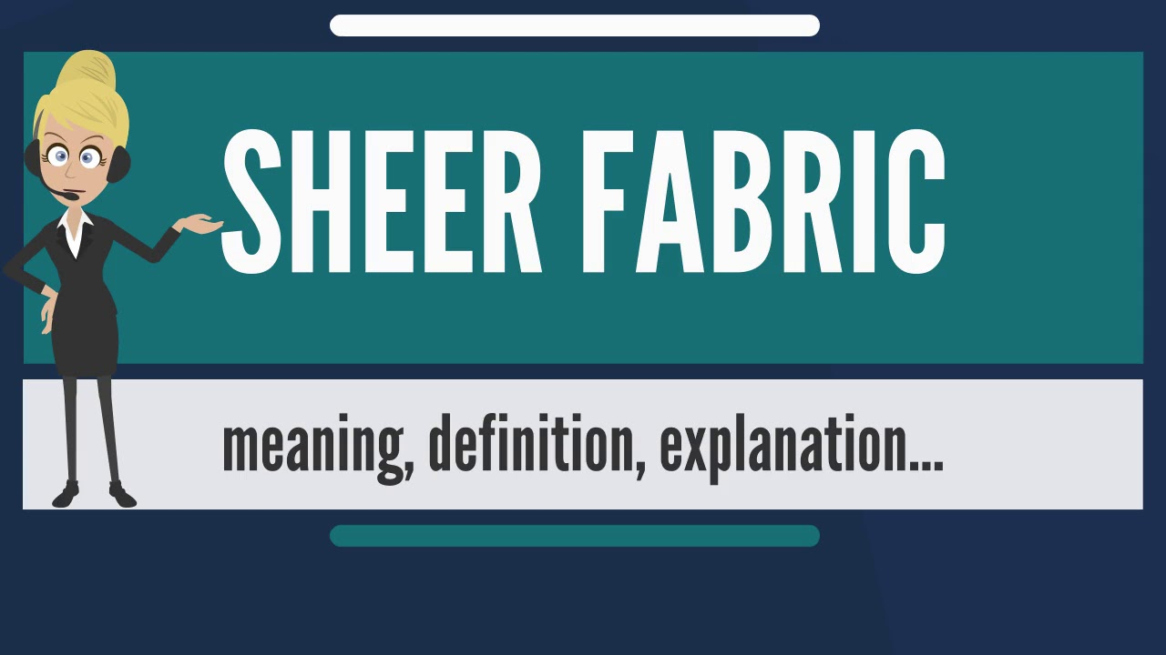 What Is SHEER FABRIC? What Does SHEER FABRIC Mean? SHEER FABRIC Meaning,  Definition U0026 Explanation