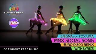 Enigma feat Fox Lima - MMX Social Song with Lyrics (Euro Disco Remix) Copyright Free Music