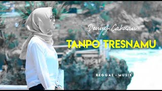 Tanpo Tresnamu - Denny Caknan Reggae Version