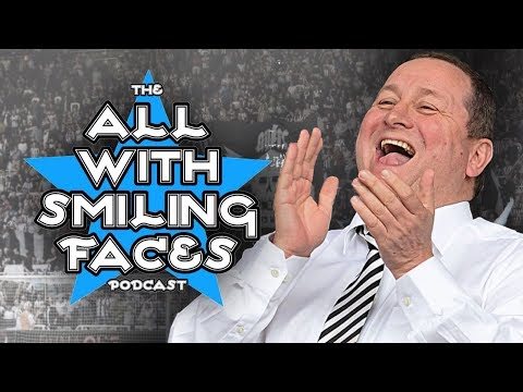 Mike Ashley Has Ruined NUFC | The All With Smiling Faces Podcast Ep.18