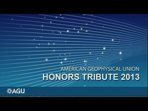 2013 American Geophysical Union Honors Tribute