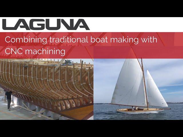 Combining traditional boat making and CNC machining | Laguna Tools