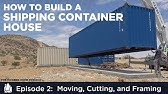 Building a Shipping Container HomeEP02 Moving, Cutting, and Framing a Container House