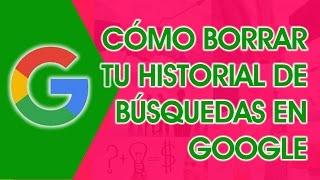 Como Borrar tu Historial de Busquedas en Google