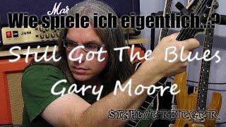 Wie spiele ich eigentlich...Still Got The Blues von Gary Moore?