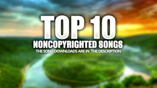 Top 10 Non Copyrighted Songs - Best Non Copyrighted Montage Music, Intro Music, Background Music