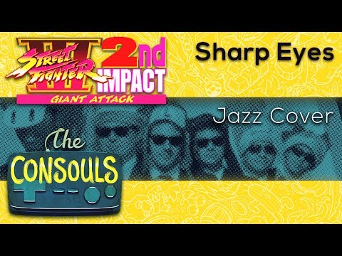 Sharp Eyes (Street Fighter III: 2nd Impact)  - The Consouls