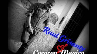 Raúl Grisanty- Corazón Mágico