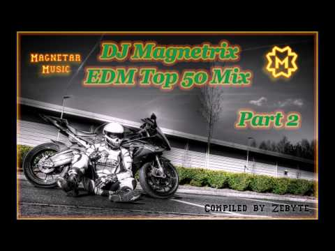 DJ Magnetrix - EDM Top 50 Mix (Part 2)