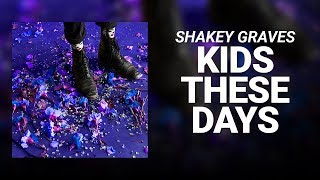 Kids These Days Shakey Graves