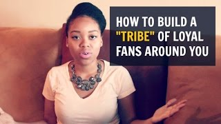 "How To Build A Loyal ""Tribe"" of Fans Around You"