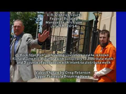 """""""Rock Star Rick"""" Richard Hill appears in Marquette, MI federal court on meth conspiracy/distribution"""