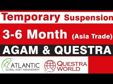 Asia Trade -AGAM & Questra  Temporary Suspension (3 to 6 Month).