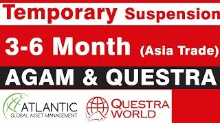 Asia Trade -AGAM & Questra  Temporary Suspension (3 to 6 Month).