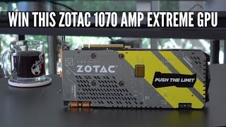 Win a Zotac GTX 1070 Extreme Amp Edition