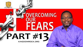 Part #13 - Overcoming Our Fears