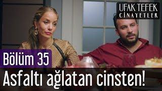 Ufak Tefek Cinayetler 35. Bölüm - Asfaltı Ağlatan Cinsten!