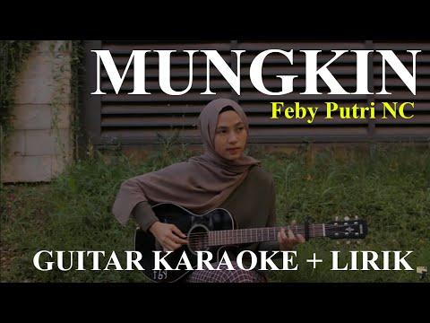 Feby Putri NC - Mungkin [ Melly Goeslaw ] Guitar Karaoke Version + Lirik