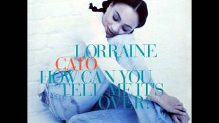 Lorraine Cato - How Can You Tell Me It