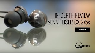 Sennheiser CX 275s - In-Depth Review & Buying Guide