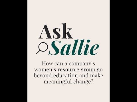 Ask Sallie Krawcheck: How Can A Company's Women's Resource Group Make Meaningful Change?