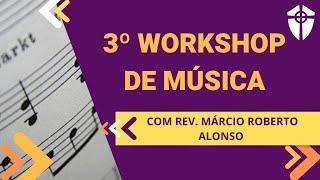 Música na Tradição Reformada (Parte 2) I Rev. Márcio Roberto Alonso - 3º Workshop de Música