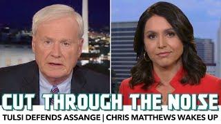 Tulsi Defends Assange, Chris Matthews Wakes Up