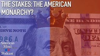 The Stakes: The American Monarchy?