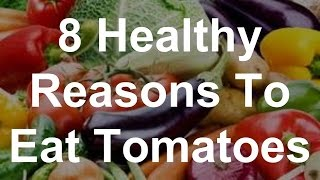 8 Healthy Reasons To Eat Tomatoes
