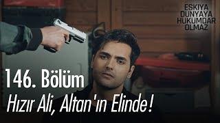 Hızır Ali, Altan'ın elinde! - Eşkıya Dünyaya Hükümdar Olmaz 146. Bölüm