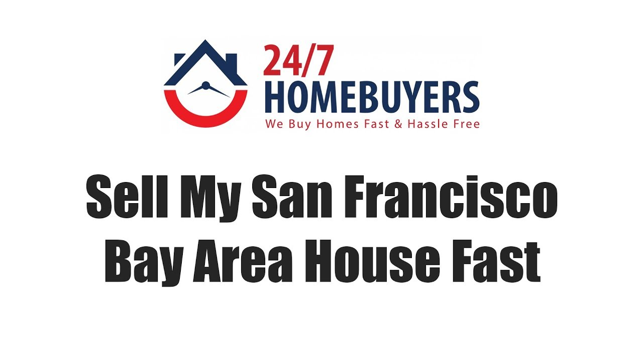 Sell My San Francisco Bay Area House Fast  || 247 Homebuyers