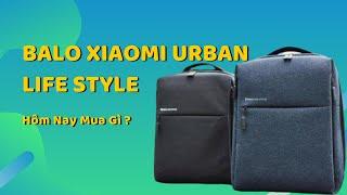Hôm nay mua gì? Balo Xiaomi Urban life style vừa đẹp vừa tiện nghi giá rẻ