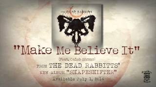 THE DEAD RABBITTS - Make Me Believe It - Feat. Caleb Shomo (Official Stream)