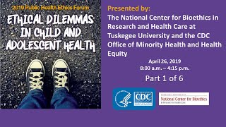 2019 Public Health Ethics Forum: Ethical Dilemmas in Child and Adolescent Health - Part 1 of 6