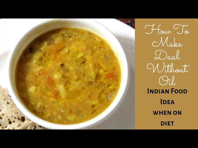 Daal made with no oil, what to eat when on diet; Indian Food Diet