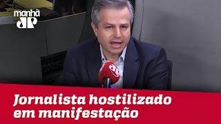 Repórter da Jovem Pan hostilizado fala sobre tensão durante manifestação